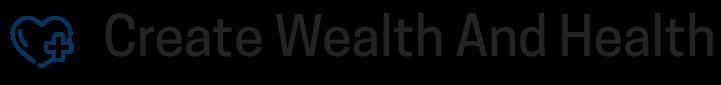 Create Wealth And Health